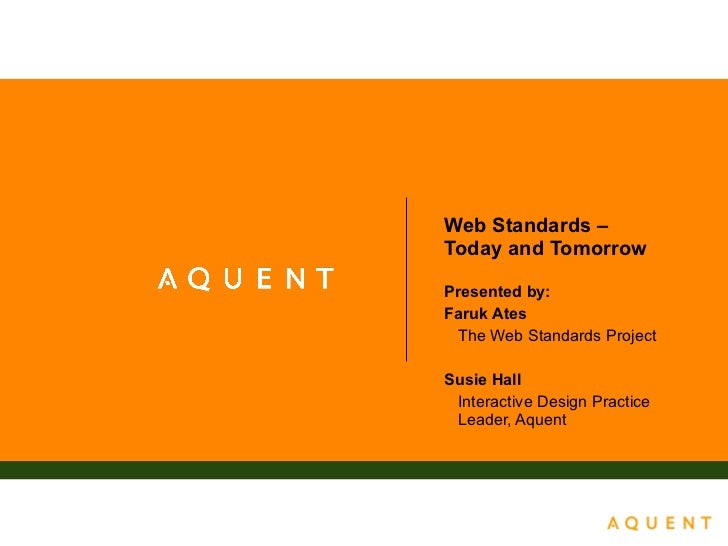 Web Standards  –  Today and Tomorrow Presented by: Faruk Ates The Web Standards Project Susie Hall Interactive Design Prac...