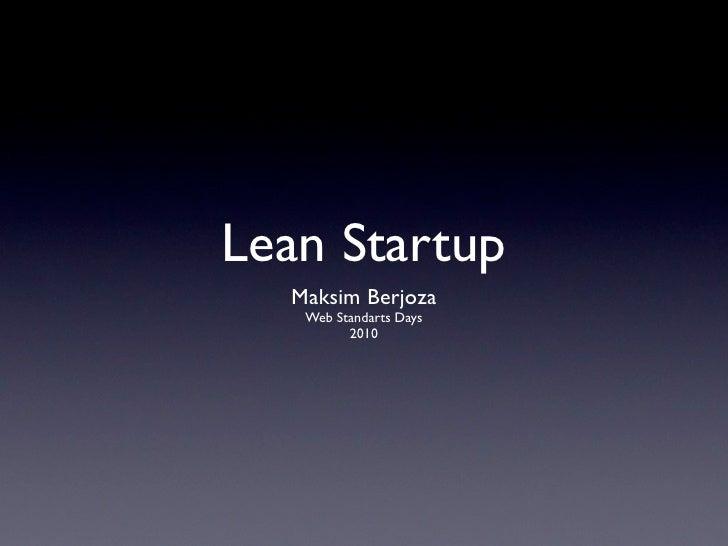 Lean Startup   Maksim Berjoza    Web Standarts Days          2010