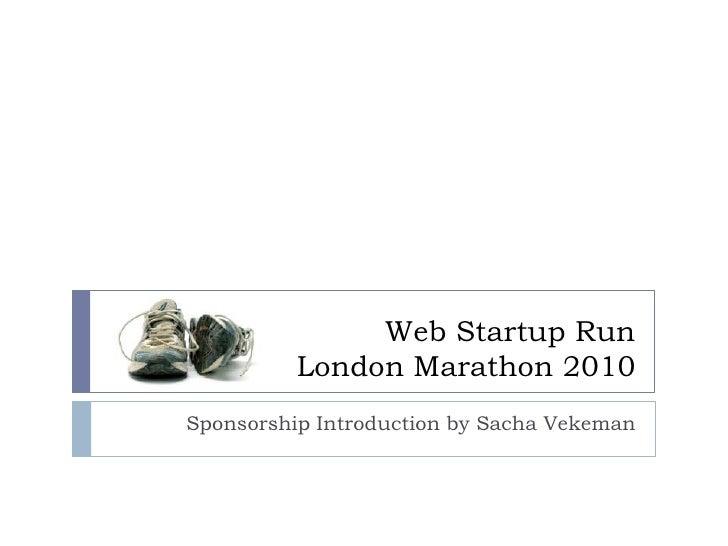 Sponsorship Introduction by SachaVekeman<br />Web Startup RunLondon Marathon 2010<br />