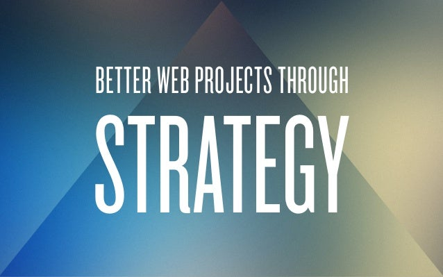 BETTER WEB PROJECTS THROUGH  STRATEGY