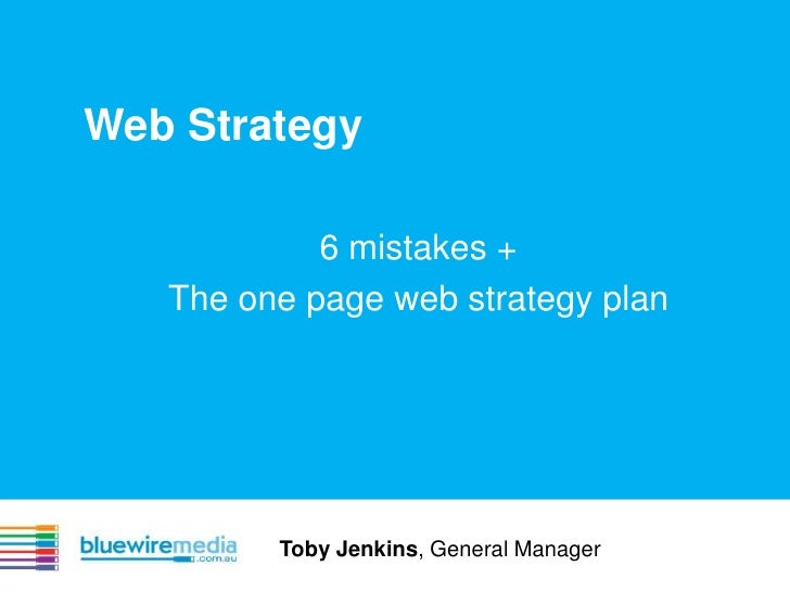Web Strategy<br />6 mistakes + <br />The one page web strategy plan<br />Toby Jenkins, General Manager<br />