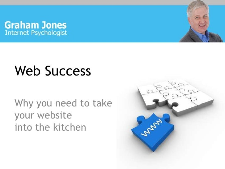 Web Success<br />Why you need to take your website into the kitchen<br />