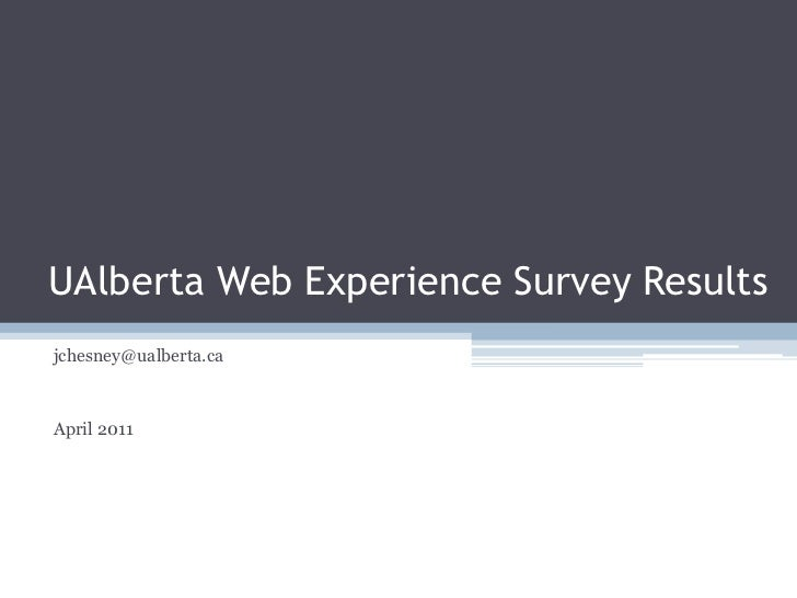UAlbertaWeb Experience Survey Results<br />jchesney@ualberta.ca<br />April 2011<br />