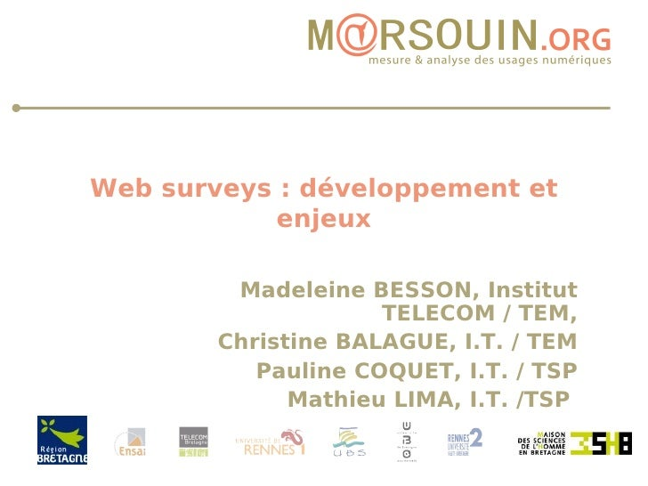 Web surveys : développement et enjeux Madeleine BESSON, Institut TELECOM / TEM, Christine BALAGUE, I.T. / TEM Pauline COQU...