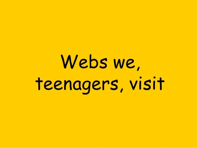 Webs we, teenagers, visit (3)