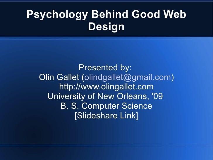 Psychology Behind Good Web          Design             Presented by:  Olin Gallet (olindgallet@gmail.com)       http://www...
