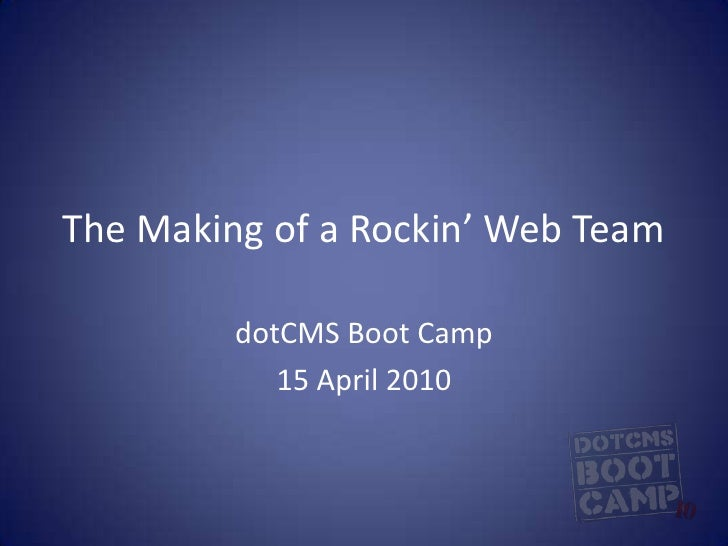 The Making of a Rockin' Web Team<br />dotCMS Boot Camp<br />15 April 2010<br />