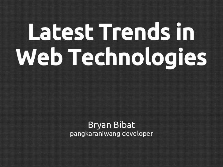 Latest Trends inWeb Technologies         Bryan Bibat    pangkaraniwang developer