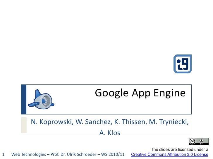 Google App Engine             N. Koprowski, W. Sanchez, K. Thissen, M. Tryniecki,                                  A. Klos...