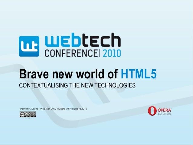 Brave new world of HTML5 Patrick H. Lauke / WebTech 2010 / Milano / 9 Novembre 2010 CONTEXTUALISING THE NEW TECHNOLOGIES