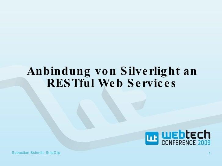 Anbindung von Silverlight an RESTful Web Services Sebastian Schmitt, SnipClip