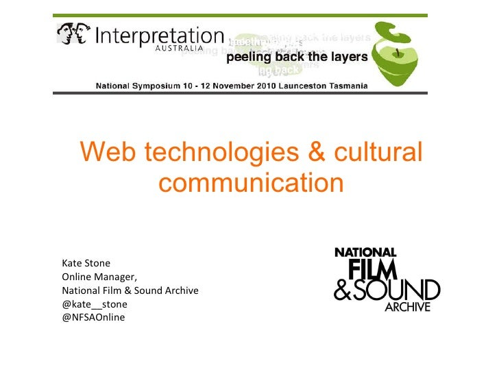 Web technologies & cultural communication Kate Stone Online Manager, National Film & Sound Archive @kate__stone @NFSAOnline