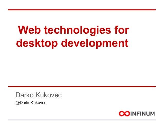Web technologies for desktop development  Darko Kukovec @DarkoKukovec