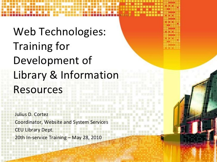 Web Technologies: Training for Development of Library & Information Resources<br />Julius D. Cortez<br />Coordinator, Webs...