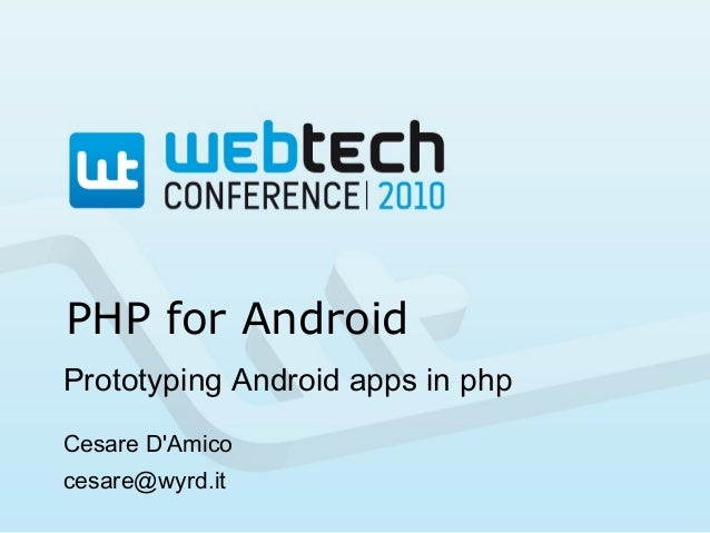 PHP for Android Prototyping Android apps in php Cesare D'Amico cesare@wyrd.it