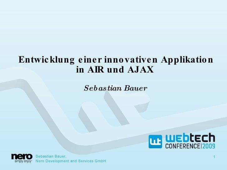 Entwicklung einer innovativen Applikation in AIR und AJAX Sebastian Bauer Sebastian Bauer,  Nero Development and Services ...