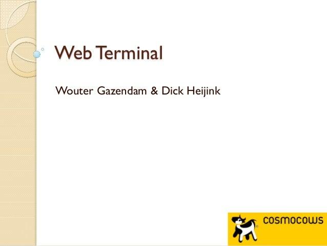 Web Terminal Wouter Gazendam & Dick Heijink