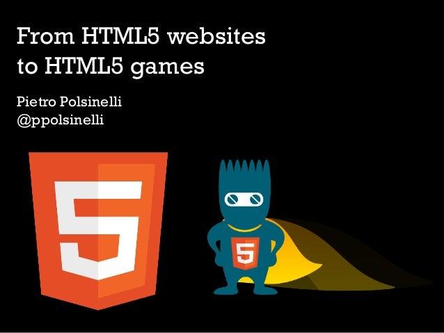 From HTML5 websitesto HTML5 gamesPietro Polsinelli@ppolsinelli