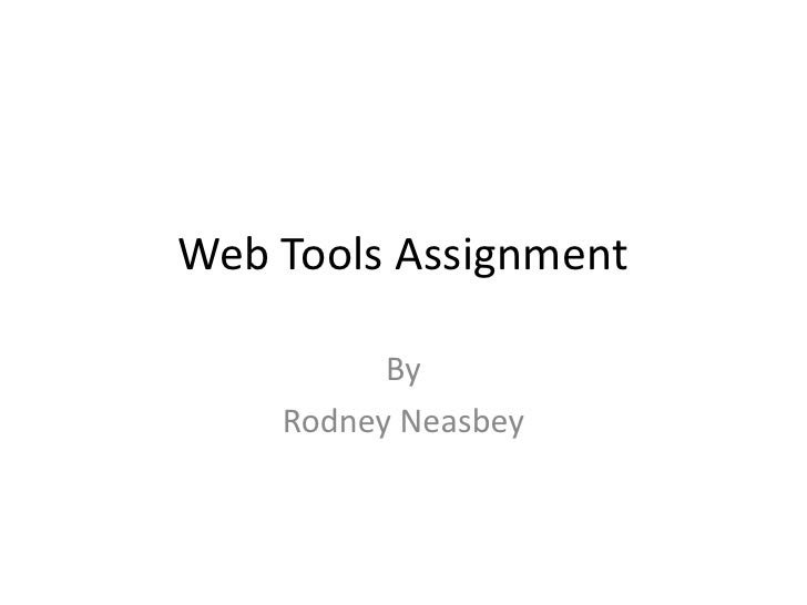 Web Tools Assignment            By     Rodney Neasbey