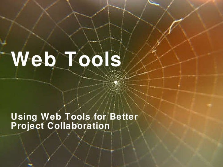 Web Tools Using Web Tools for Better Project Collaboration
