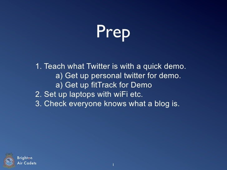 Prep          1. Teach what Twitter is with a quick demo.                a) Get up personal twitter for demo.             ...