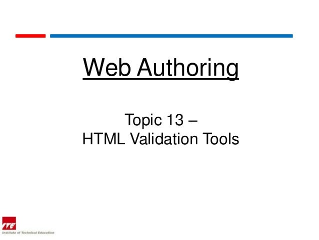 Web Authoring    Topic 13 –HTML Validation Tools