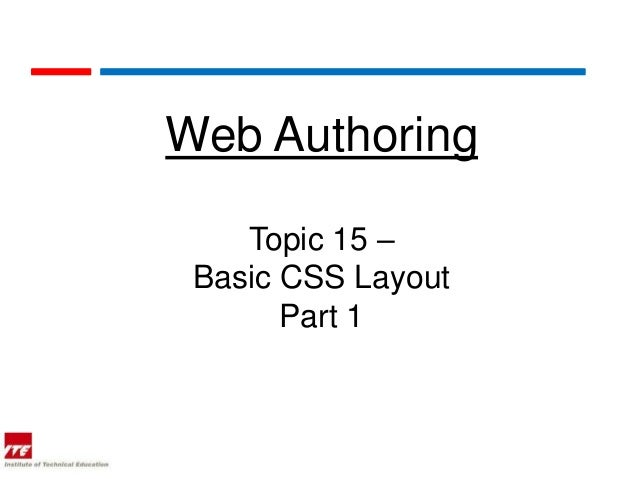Web Authoring    Topic 15 – Basic CSS Layout       Part 1