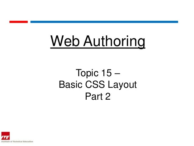 Web Authoring    Topic 15 – Basic CSS Layout       Part 2