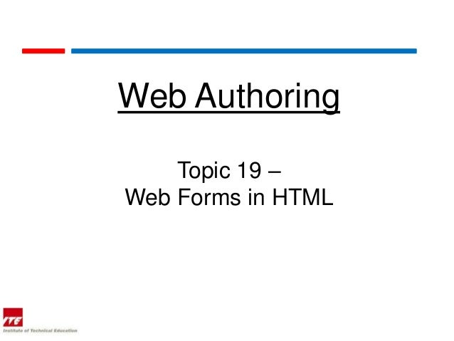 Web Authoring    Topic 19 –Web Forms in HTML