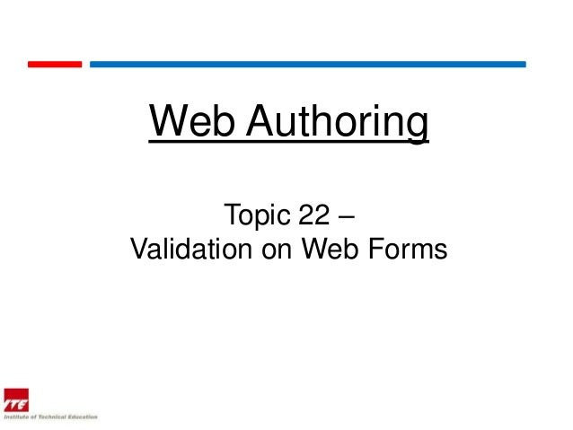 Web Authoring        Topic 22 –Validation on Web Forms