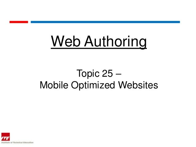 Web Authoring        Topic 25 –Mobile Optimized Websites