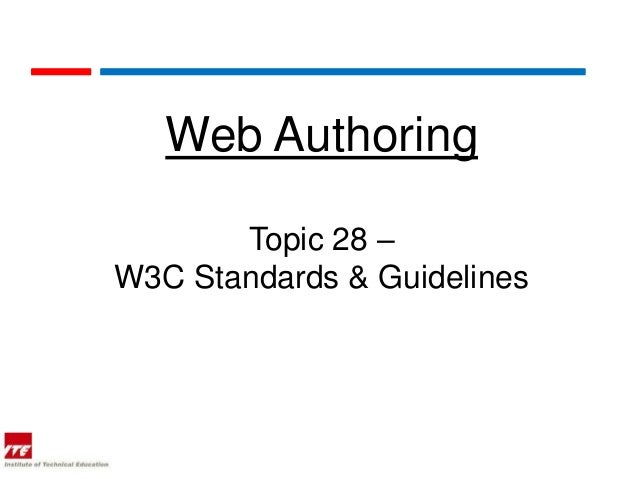 Web Authoring       Topic 28 –W3C Standards & Guidelines