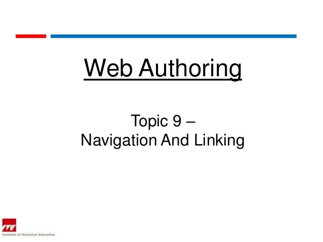 Web Authoring      Topic 9 –Navigation And Linking