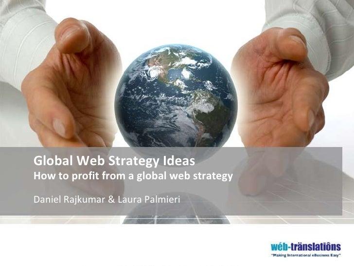Global Web Strategy IdeasHow to profit from a global web strategy<br />Daniel Rajkumar & Laura Palmieri<br />