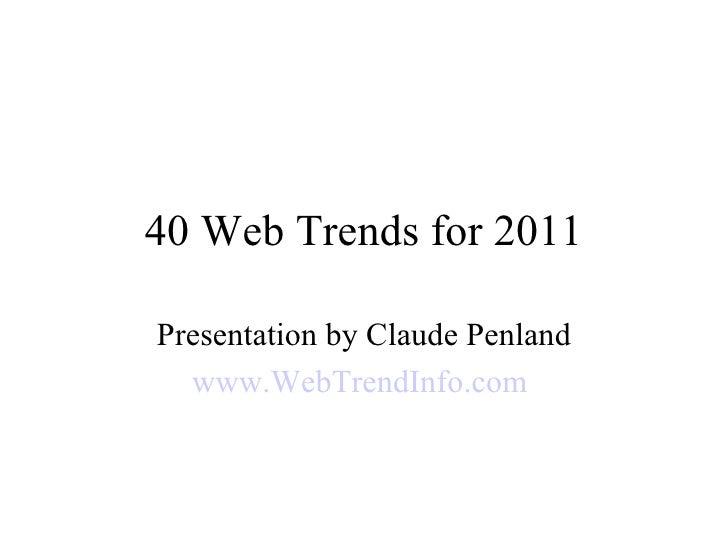 40 Web Trends for 2011 Presentation by Claude Penland www.WebTrendInfo.com