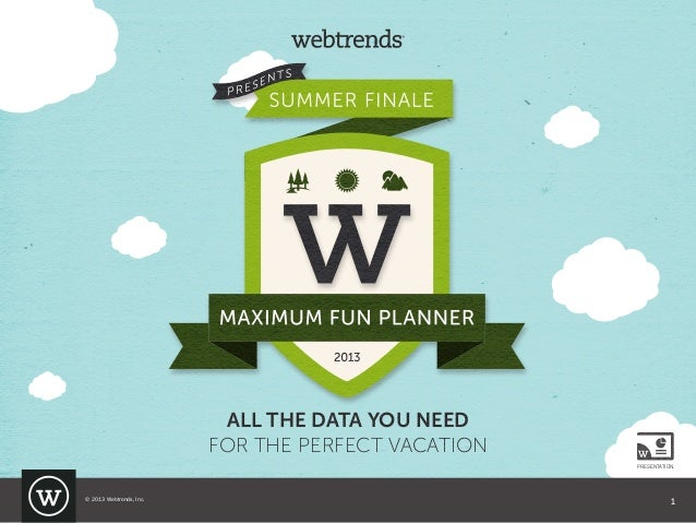 PRESENTATION ALL THE DATA YOU NEED FOR THE PERFECT VACATION © 2013 Webtrends, Inc. 1