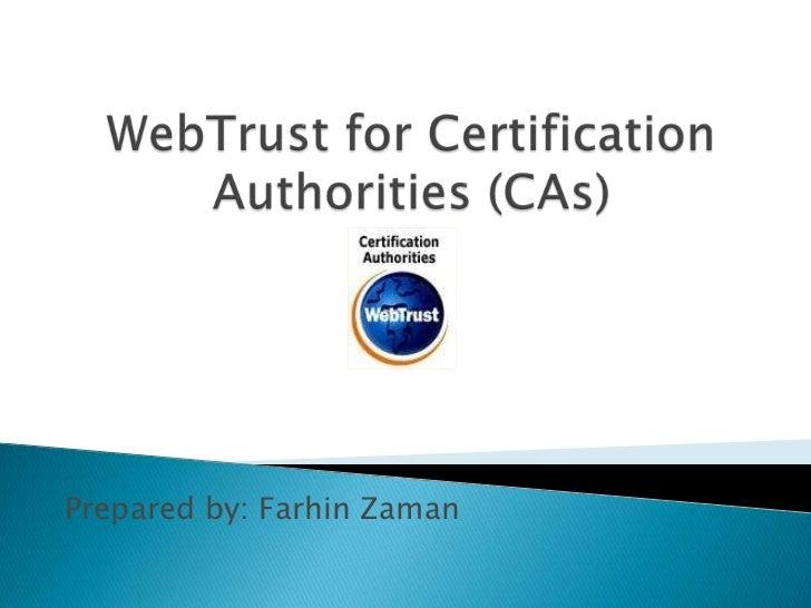 WebTrust for Certification Authorities (CAs)<br />Prepared by: FarhinZaman<br />