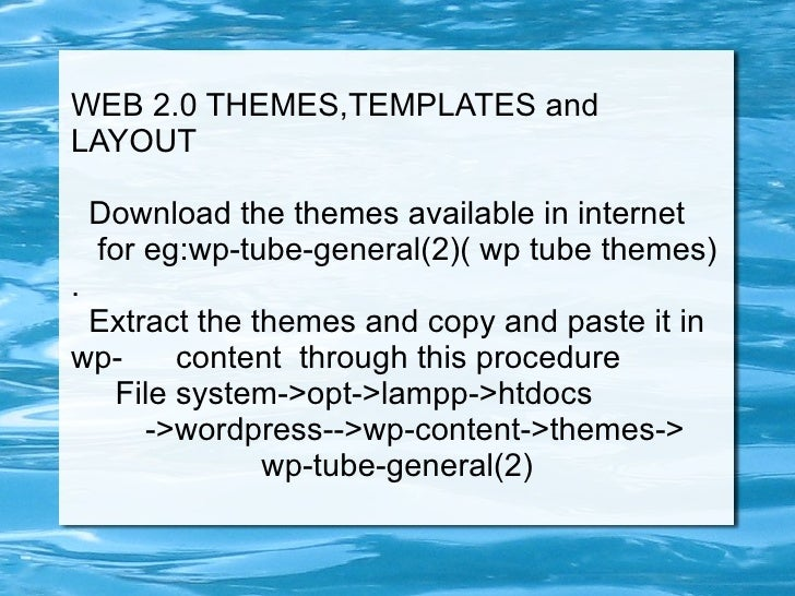 WEB 2.0 THEMES,TEMPLATES and LAYOUT <ul><li>Download the themes available in internet  </li></ul>for eg:wp-tube-general(2)...