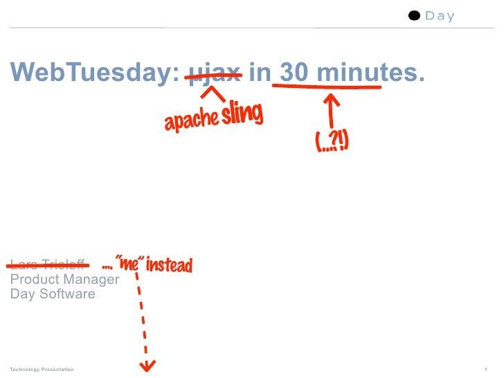 WebTuesday: µjax in 30 minutes.                           apache sling                                          (...?!)   ...