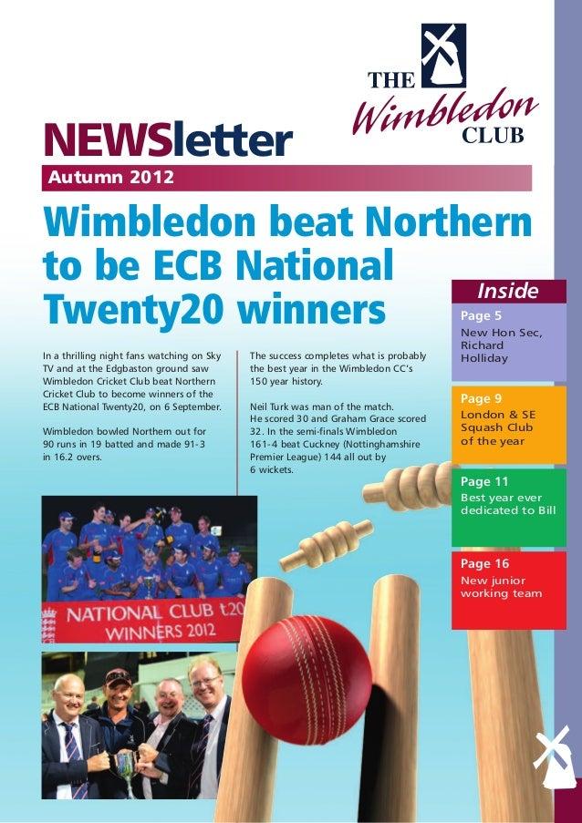 NEWSletter Autumn 2012Wimbledon beat Northernto be ECB National  InsideTwenty20 winners                                   ...