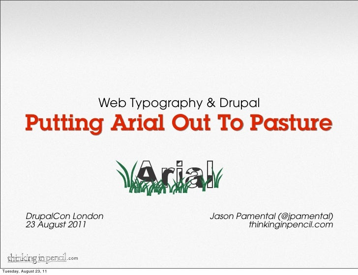 Web Typography & Drupal           Putting Arial Out To Pasture           DrupalCon London                    Jason Pamenta...