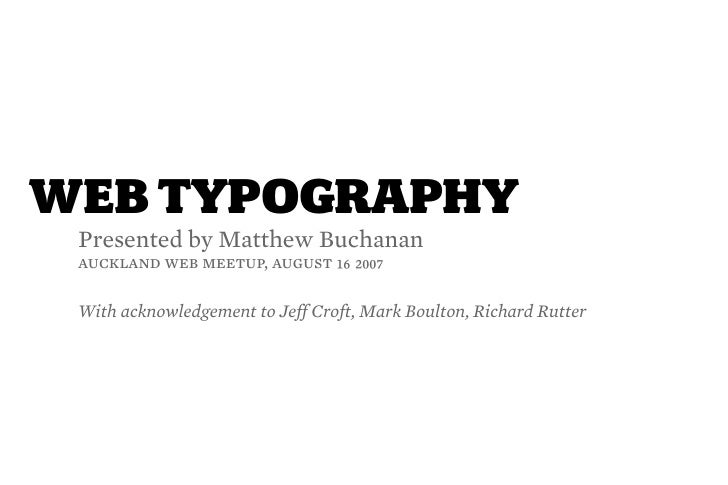 WEB TYPOGRAPHY  Presented by Matthew Buchanan  auckland web meetup, august af bjjg   With acknowledgement to Jeff Croft, M...