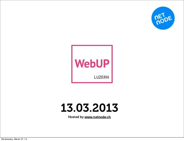 WebUP                                         LUZERN                          13.03.2013                           Hosted ...
