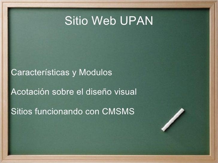 Sitio Web UPAN Características y Modulos Acotación sobre el diseño visual Sitios funcionando con CMSMS