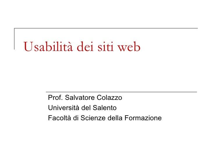 Usabilità dei siti web Prof. Salvatore Colazzo Università del Salento Facoltà di Scienze della Formazione