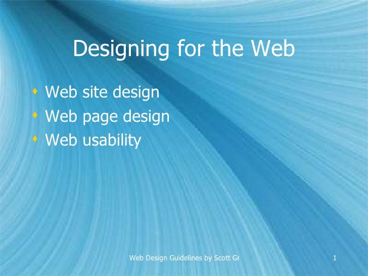 Designing for the Web <ul><li>Web site design </li></ul><ul><li>Web page design </li></ul><ul><li>Web usability </li></ul>