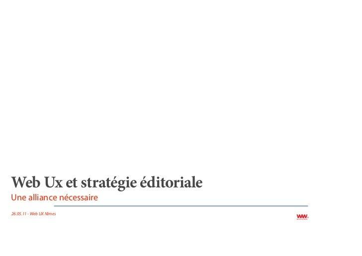 Web Ux et stratégie éditorialeUne alliance nécessaire26.05.11 - Web UX Nîmes