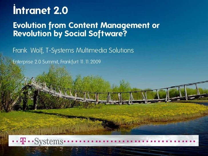 Intranet 2.0 Evolution from Content Management or Revolution by Social Software?  Frank Wolf, T-Systems Multimedia Solutio...