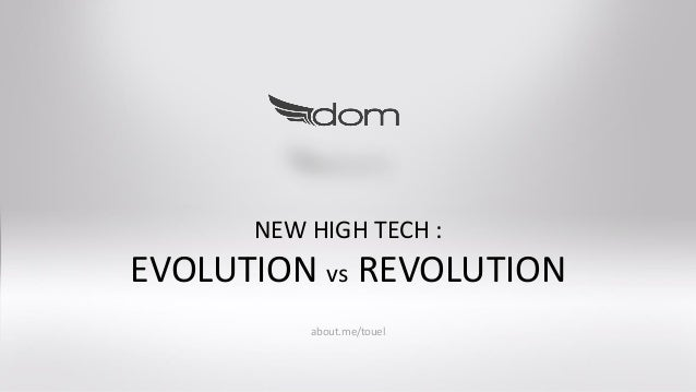 NEW HIGH TECH : EVOLUTION vs REVOLUTION about.me/touel