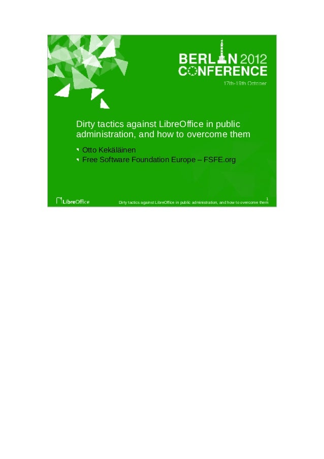 Dirty tactics against LibreOffice in publicadministration, and how to overcome them Otto Kekäläinen Free Software Foundati...